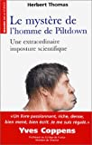 Le mystère de l'homme de Piltdown: Une extraordinaire imposture scientifique (French Edition) (2701134080) by Thomas, Herbert