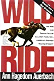 img - for Wild Ride: The Rise and Fall of Calumet Farm Inc., America's Premier Racing Dynasty   [WILD RIDE] [Paperback] book / textbook / text book