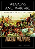 Ancient Weapons: An Illustrated History of Their Impact: 1 (Weapons & Warfare) (1851095160) by Chambers, James