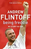Being Freddie: My Story So Far Andrew Flintoff