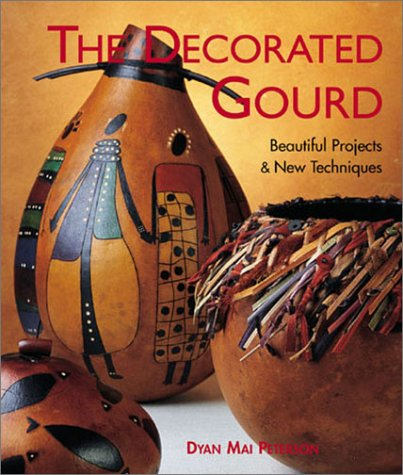 The Decorated Gourd: Beautiful Projects & New Techniques PDF