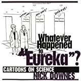 img - for Whatever Happened to 'Eureka'?: Whatever Happened to 'Eureka'? Cartoons on Science book / textbook / text book