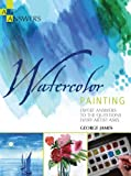 Watercolor Painting: Expert Answers to the Questions Every Artist Asks (Art Answers)
