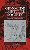 Genocide and Settler Society: Frontier Violence and Stolen Indigenous Children in Australian History (War and Genocide)