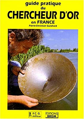 Guide pratique du chercheur d'or en France de Pierre-Christian Guiollard