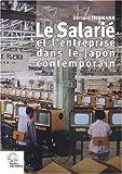 echange, troc Bernard Thomann - Le salarié et l'entreprise dans le Japon contemporain : Formes, genèse et mutations d'une relation de dépendance (1868-1999)