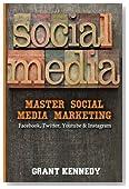 Social Media: Master Social Media Marketing - Facebook, Twitter, YouTube & Instagram (Social Media, Facebok, Twitter, YouTube, Instagram)