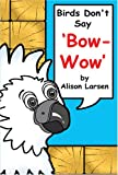 Birds Dont Say 'Bow-Wow.'