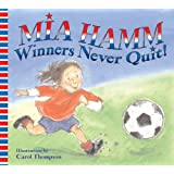 Winners Never Quit! ~ Mia Hamm