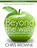img - for Beyond The Walls: Participant Workbook: Equipping students to leave school without leaving their faith. book / textbook / text book