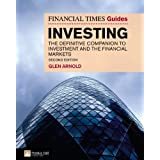 The Financial Times Guide to Investing: The Definitive Companion to Investment and the Financial Markets (The FT Guides)by Glen Arnold