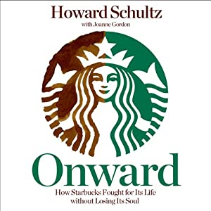 Onward: How Starbucks Fought for Its Life Without Losing Its Soul Audiobook