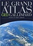 echange, troc Atlas Géo Gallimard - Le Grand Atlas pour le XXIe siècle