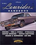The Lowrider's Handbook: Engines, Tires & Wheels, Hydraulics, Custom Interiors, Custom Bodywork, Chassis & Suspension, Air Ride