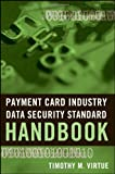 Payment Card Industry Data Security Standard Handbook