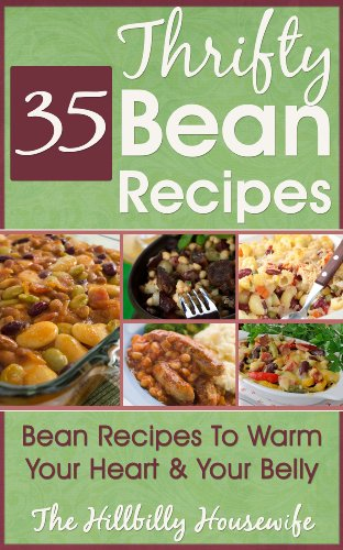 The Thrifty Bean Cookbook: 35 Bean Recipes To Warm Your Heart & Your Belly by Hillbilly Housewife