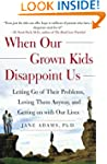 When Our Grown Kids Disappoint Us: Le...
