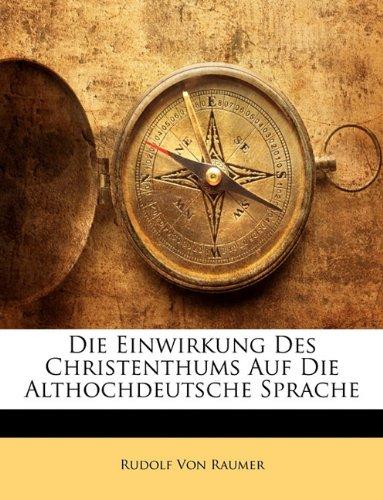 Die Einwirkung des Christenthums auf die Althochdeutsche Sprache