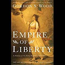 Empire of Liberty: A History of the Early Republic (       UNABRIDGED) by Gordon S. Wood Narrated by Robert Fass
