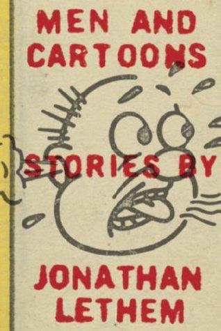 Men and Cartoons: Stories, Lethem, Jonathan