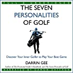The Seven Personalities of Golf: Discover Your Inner Golfer to Play Your Best Game | Darrin Gee