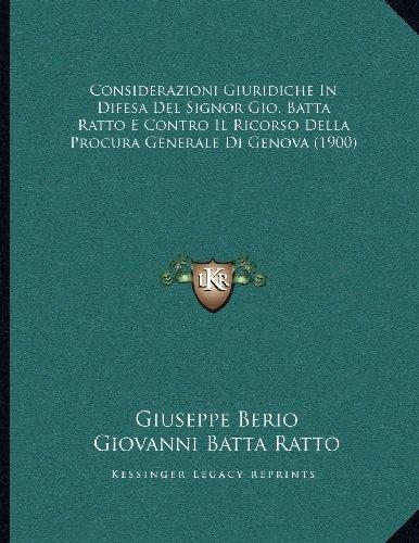 Considerazioni Giuridiche in Difesa del Signor Gio. Batta Ratto E Contro Il Ricorso Della Procura Generale Di Genova (1900)