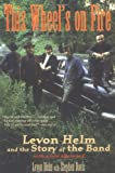 This Wheel&#8217;s on Fire: Levon Helm and the Story of the Band