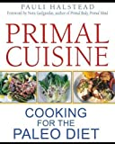 img - for Primal Cuisine: Cooking for the Paleo Diet by Halstead, Pauli Original Edition (11/20/2012) book / textbook / text book
