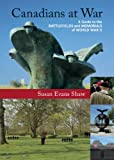 Susan Evans Shaw Canadians at War Vol. 2: A Guide to the Battlefields and Memorials of World War II