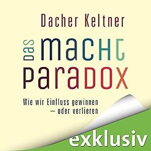 Das Macht-Paradox: Wie wir Einfluss gewinnen - oder verlieren Hörbuch von Dacher Keltner Gesprochen von: Robert Frank