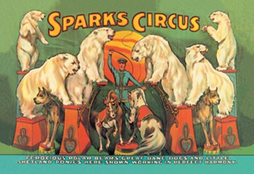 Sparks Circus - Ferocious Polar Bears, Great Dane Dogs And Little Shetland Ponies Here Shown Working In Perfect Harmony, 12X18 Poster, Heavy Stock Semi-Gloss Paper Print front-1024659