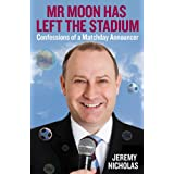 Mr Moon Has Left the Stadium: Confessions of a Matchday Announcerby Jeremy Nicholas
