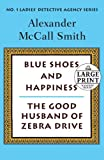 Alexander McCall Smith Blue Shoes and Happiness/The Good Husband of Zebra Drive (Random House Large Print)