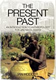 img - for THE PRESENT PAST: An Introduction to Anthropology for Archaeologists book / textbook / text book