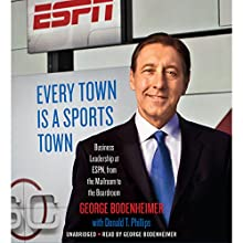 Every Town Is a Sports Town: Business Leadership at ESPN, from the Mailroom to the Boardroom (       UNABRIDGED) by George Bodenheimer, Donald T. Phillips Narrated by George Bodenheimer