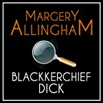 Blackkerchief Dick: An Albert Campion Mystery | Margery Allingham