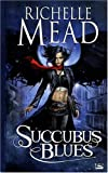 echange, troc Richelle Mead - Georgina Kincaid , tome 1 : Succubus Blues