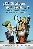 ¿El Diálogo del Siglo . . . ?: El Colmo De Los Colmos: Fidel Castro Y Pepito (Spanish Edition)