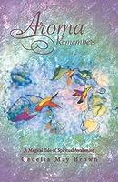 Aroma Remembers: A Magical Tale of Spiritual Awakening