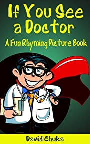 If You See a Doctor: A Fun Rhyming Picture Book (Perfect for Bedtime & Beginner Readers)