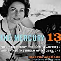 The Mercury 13: The True Story of Thirteen Women and the Dream of Space Flight (       UNABRIDGED) by Martha Ackmann Narrated by Julie Eickhoff