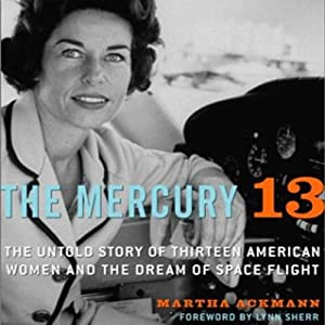 The Mercury 13: The True Story of Thirteen Women and the Dream of Space Flight | [Martha Ackmann]