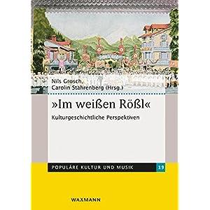 """""""Im weißen Rößl"""": Kulturgeschichtliche Perspektiven (Populäre Kultur und Musik)"""