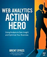Web Analytics Action Hero: Using Analysis to Gain Insight and Optimize Your Business ebook download