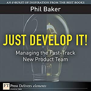 Just Develop It! Managing the Fast-Track New Product Team Audiobook