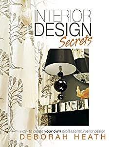 Interior Design Secrets: How to Create Your Own Professional Interior Design by Panoma Press Ltd