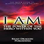 I AM: The Power of the Hero Within You: The Quick Guide to Manifesting Your Dreams |  Read Dragon Publishing