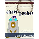 The Many Mini Adventures of Abner the Gopher ~ Dan Schwartz