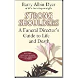 Strong Shoulders: A Funeral Director's Guide to Life and Deathby Barry Albin Dyer