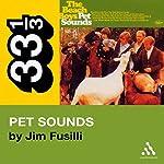 Beach Boys' Pet Sounds (33 1/3 Series) | Jim Fusilli